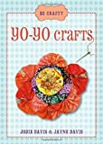 Be Crafty: Yo-Yo Crafts by Jodie Davis, Jayne Davis (2012) Paperback
