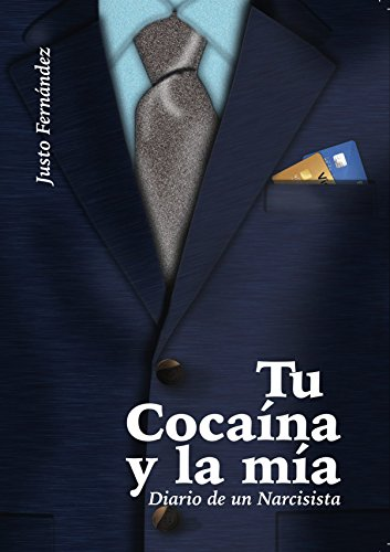 Tu Cocaína y la mía: Diario de un Narcisista por Justo Fernández