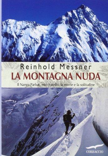 La montagna nuda. Il Nanga Parbat, mio fratello, la morte e la solitudine di Reinhold Messner