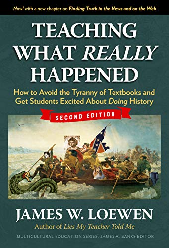 Ebooks Teaching What Really Happened: How to Avoid the Tyranny of Textbooks and Get Students Excited About Doing History (Multicultural Education Series) Descargar PDF