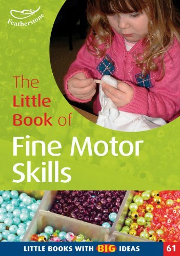 The Little Book of Fine Motor Skills: Little Books with Big Ideas: Written by Sally Featherstone, 2008 Edition, Publisher: Featherstone Education Ltd [Paperback]