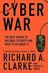 Cyber War: The Next Threat to National Security and What to Do About It by Richard A. Clarke (2010-05-15)