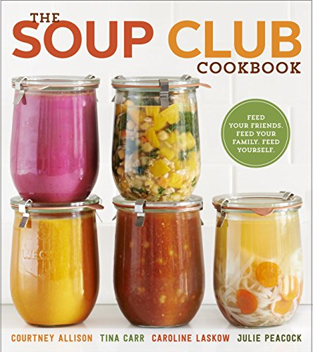 The soup club cookbook feed your friends feed your family by the soup club cookbook feed your friends feed your family by courtney allisontina carrcaroline laskowjulie peacock pdf forumfinder Images