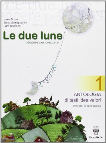 Le due lune. Antologia-Letteratura italiana-Prove di ingresso-Verifica. Per la Scuola media: 1