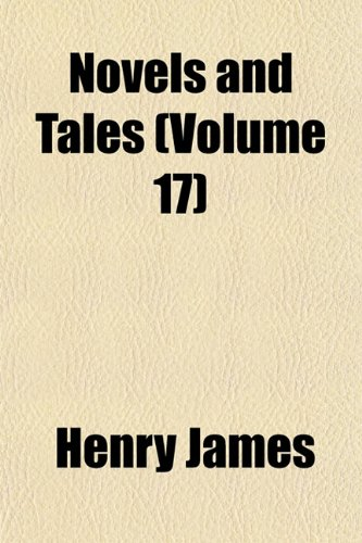 The Novels and Tales of Henry James (Volume 17); The Altar of the Dead. the Beast in the Jungle. the Birthplace. the Private Life. Owen Wingrave. the ... Right Thing. the Jolly Corner. Julia Bride
