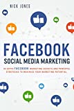 Social Media Marketing: In-Depth Facebook Marketing Secrets and Powerful Strategies to Maximize your Marketing Potential (Online Business, Internet Marketing, ... Marketing, Small Business Marketing,)