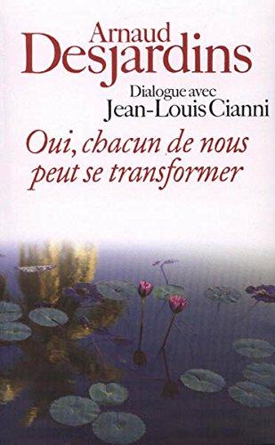 OUI, CHACUN DE NOUS PEUT SE TRANSFORMER - Arnaud Desjardins. Dialogue avec Jean-Louis Cianni