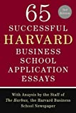 65 Successful Harvard Business School Application Essays, Second Edition: With Analysis by the Staff of The Harbus, the Harvard Business School Newspaper