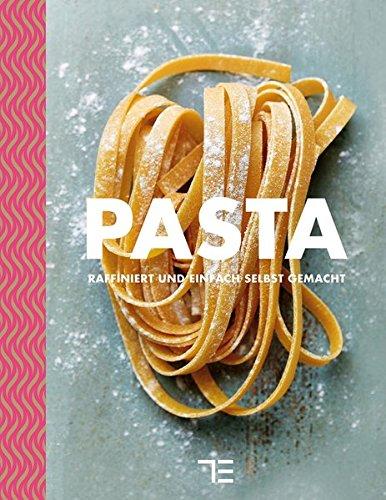 Pasta: raffiniert und einfach selbstgemacht (Teubner - Nudeln Machen