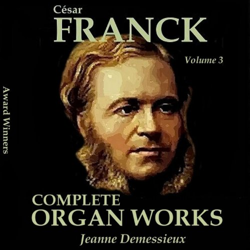 Franck, Vol. 03 : Compete Organ Works