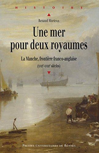 Une mer pour deux royaumes: La Manche, frontière franco-anglaise (XVIIe-XVIIIe siècles) (Histoire) por Renaud Morieux