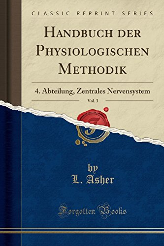 Handbuch der Physiologischen Methodik, Vol. 3: 4. Abteilung, Zentrales Nervensystem (Classic Reprint)