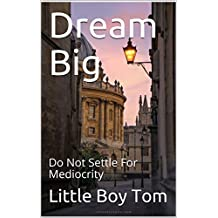 Dream Big: Do Not Settle For Mediocrity (English Edition)