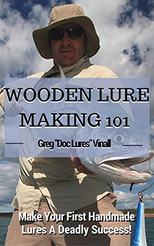 Wooden Lure Making 101: Make Your First Handmade Lures Deadly Effective! (English Edition) -