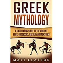 Greek Mythology: A Captivating Guide to the Ancient Gods, Goddesses, Heroes, and Monsters (Norse Mythology - Egyptian Mythology - Greek Mythology Book 3) (English Edition)
