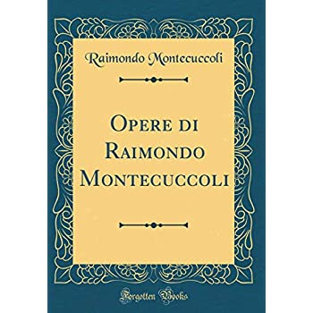 Opere Di Raimondo Montecuccoli (Classic Reprint)