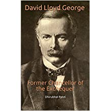 David Lloyd George: Former Chancellor of the Exchequer (English Edition)