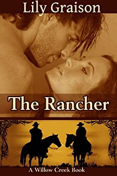 The Rancher (The Willow Creek Series Book 4) by [Graison, Lily]