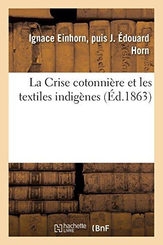 La Crise cotonnière et les textiles indigènes par Einhorn-I