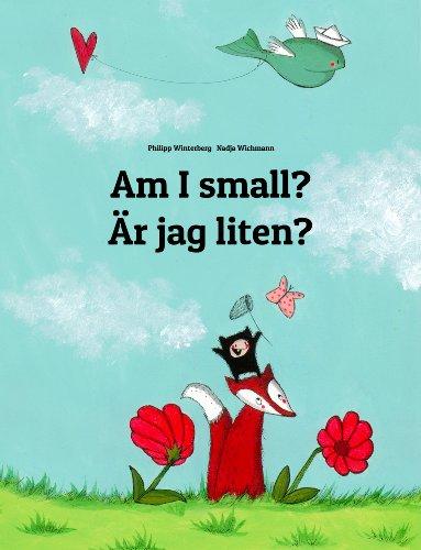 Am I small? Är jag liten?: Children's Picture Book English-Swedish (Bilingual Edition) (World Children's Book 18) (English Edition)