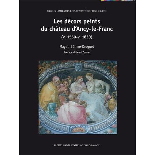 Les Décors Peints du Chateau d'Ancy-le-Franc (V. 1550-V. 1630)