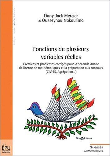 Fonctions de plusieurs variables réelles : Exercices et problèmes corrigés pour la licence L2 et la préparation aux concours (CAPES, agrégation...) de Dany-Jack Mercier (21 juillet 2005) Broché