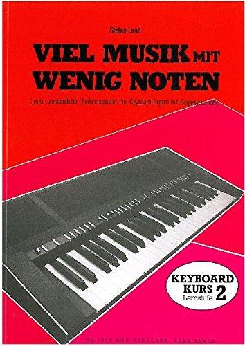 Viel Musik mit wenig Noten. Keyboard-Schule. Leicht verständlicher Einfhrungskurs für Keyboards mit Begleitautomat: Viel Musik mit wenig Noten, Lernst.2