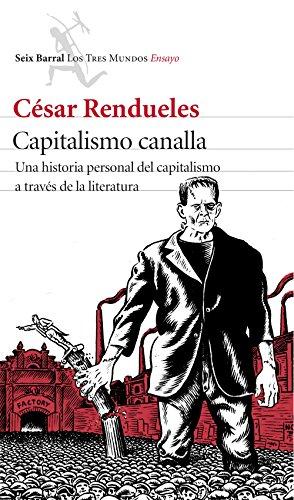 Capitalismo canalla: Una historia personal del capitalismo a través de la literatura (Los tres mundos) por César Rendueles