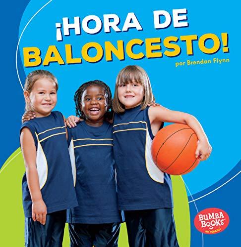¡hora de Baloncesto! (Basketball Time!) (Bumba Books en Español—¡hora De Deportes!/ Sports Time!) por Brendan Flynn