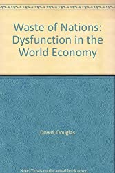 Waste of Nations: Dysfunction in the World Economy by Douglas Dowd (1989-01-01)