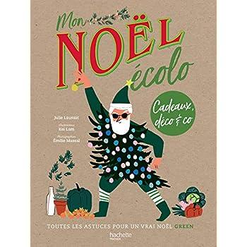Mon Noël écolo: Cadeaux, déco & co : toutes les astuces pour un vrai Noël green