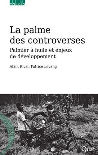 La palme des controverses: Palmier à huile et enjeux de développement (Essais) par Levang Patrice