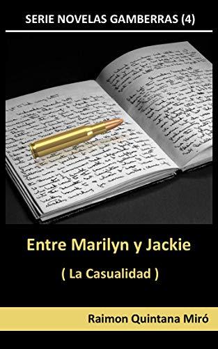 Entre Marilyn y Jackie: La Casualidad (Novelas Gamberras nº 4) por Raimon Quintana Miró