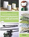 Photographiez vos creations : Blogs, boutiques, catalogues: Written by Heidi Adnum, 2012 Edition, Publisher: Eyrolles [Hardcover]