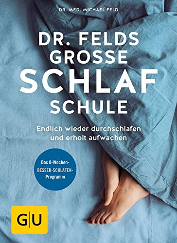 Dr. Felds große Schlafschule: Endlich wieder durchschlafen und erholt aufwachen (GU Einzeltitel Gesundheit/Alternativheilkunde)