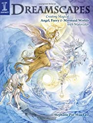 Dreamscapes: Creating Magical Angel Faery and Mermaid Worlds with Watercolor
