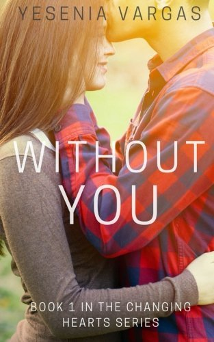Without You: Book 1 in the Changing Hearts Series (Volume 1) by Yesenia Vargas (2015-07-23)
