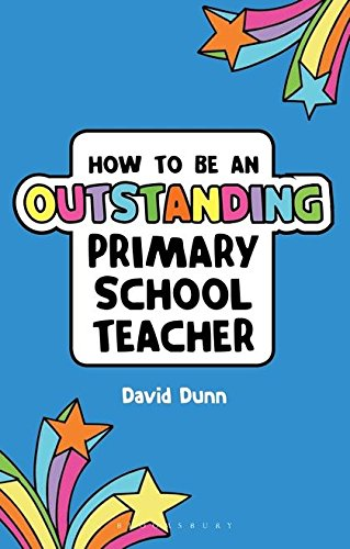 How to be an Outstanding Primary School Teacher (Outstanding Teaching) por David Dunn
