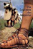Die Legionen des Augustus: Der römische Soldat im archäologischen Experiment - Marcus Junkelmann