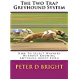 The Two Trap Greyhound System: A Near Perfect System To Profit From Greyhounds (English Edition)