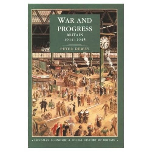 War and Progress: Britain 1914-1945: Britain, 1914-45 (Longman Economic and Social History of Britain)