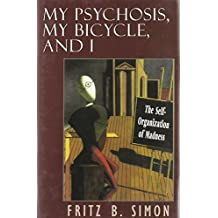 My Psychosis, My Bicycle and I: The Self-organization of Madness by Fritz B. Simon (1977-07-07)