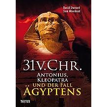 31 vor Christus: Antonius, Kleopatra und der Fall Ägyptens
