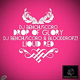 DJ Benchuscoro & BloodDropz!-Drop Of Glory / Liquid Red