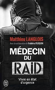 Médecin du RAID. Vivre en état d'urgence par Matthieu Langlois