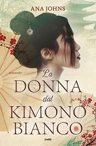 La donna dal kimono bianco di [Johns, Ana]