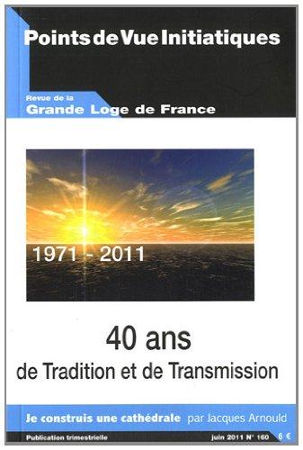 Points de Vue Initiatiques, N° 160, Juin 2011 : 40 ans de tradition et de transmission (1971-2011) par Jacques Arnould, Collectif