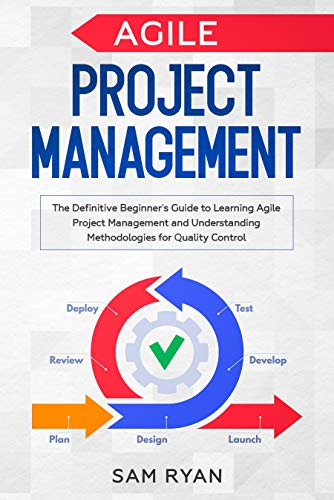 Agile Project Management: The Definitive Beginner\'s Guide to Learning Agile Project Management and Understanding Methodologies for Quality Control (English Edition)