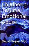 Childhood Trauma : Emotional Abuse (English Edition)