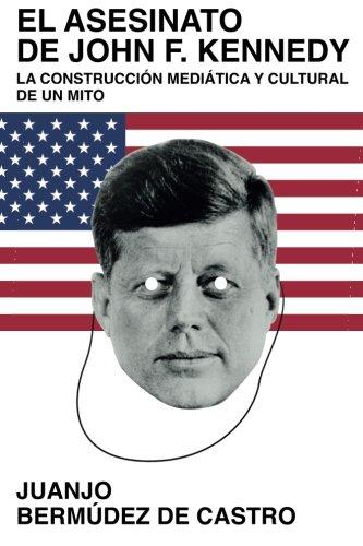 El Asesinato de John F. Kennedy: La Construcción Mediática y Cultural de un Mito